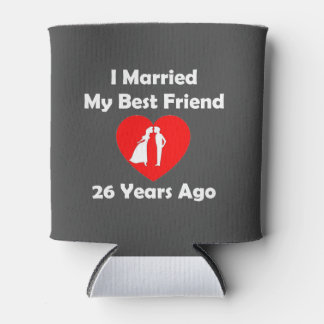 I Married My Best Friend 26 Years Ago Can Cooler
