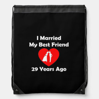 I Married My Best Friend 29 Years Ago Drawstring Backpack