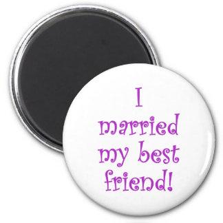 I Married my Best Friend! 2 Inch Round Magnet