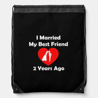 I Married My Best Friend 2 Years Ago Drawstring Backpack
