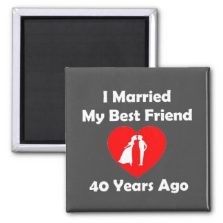 I Married My Best Friend 40 Years Ago 2 Inch Square Magnet
