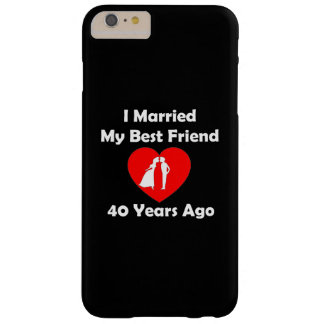 I Married My Best Friend 40 Years Ago Barely There iPhone 6 Plus Case