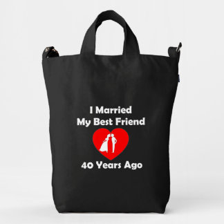I Married My Best Friend 40 Years Ago Duck Bag