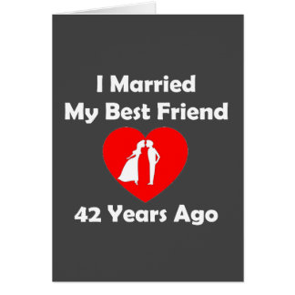 I Married My Best Friend 42 Years Ago Card