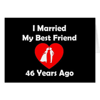 I Married My Best Friend 46 Years Ago Card