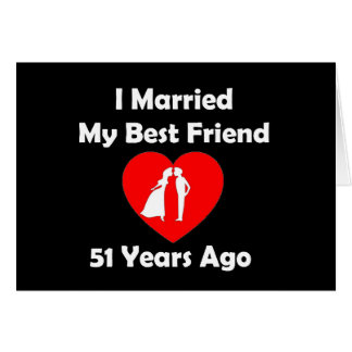 I Married My Best Friend 51 Years Ago Card