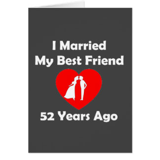 I Married My Best Friend 52 Years Ago Card