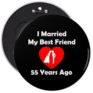 I Married My Best Friend 55 Years Ago Pinback Button