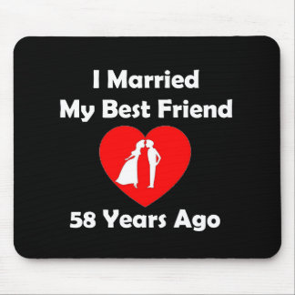 I Married My Best Friend 58 Years Ago Mouse Pad