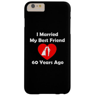 I Married My Best Friend 60 Years Ago Barely There iPhone 6 Plus Case