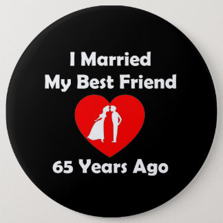 I Married My Best Friend 65 Years Ago Pinback Button