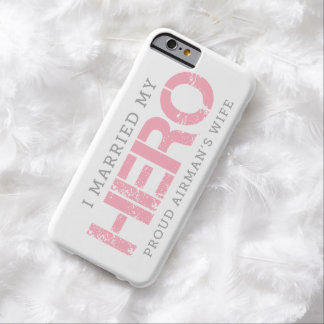 I Married My Hero - Airman's Wife Barely There iPhone 6 Case