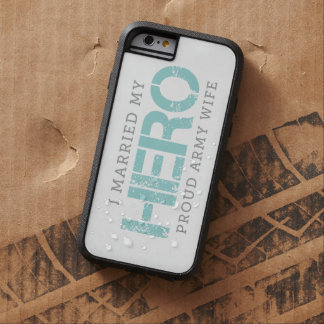 I Married My Hero - Army Wife Tough Xtreme iPhone 6 Case
