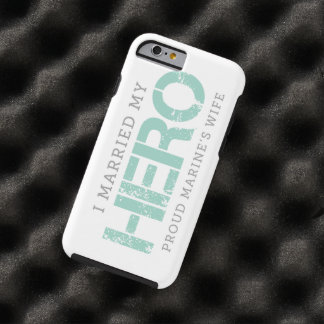 I Married My Hero - Marine's Wife Tough iPhone 6 Case