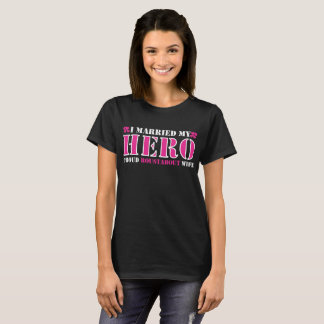I Married My Hero Proud Roustabout Wife T-Shirt