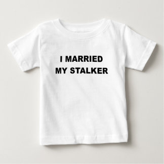 I MARRIED MY STALKER.png Baby T-Shirt
