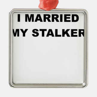 I MARRIED MY STALKER.png Square Metal Christmas Ornament