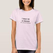I May Be a Vegan - Sausage (black text) T-Shirt
