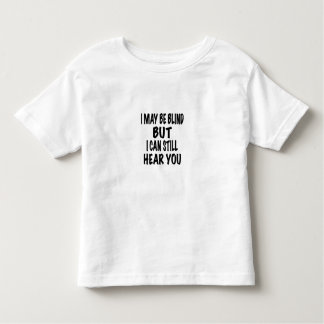 I May Be Blind But I Can Still Hear You, t shirt