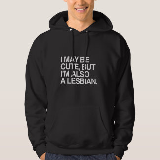 I MAY BE CUTE BUT I'M ALSO A LESBIAN - WHITE -.png Hoodie