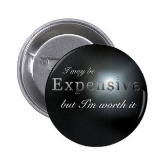 """I may be expensive"" slogan badge Pinback Button"