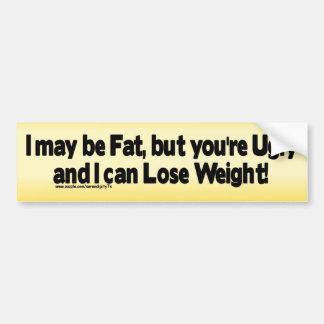 I may be Fat.... Car Bumper Sticker