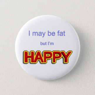 I may be fat but I am happy Button