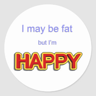 I may be fat but I am happy Classic Round Sticker