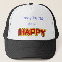 I may be fat but I am happy Trucker Hat