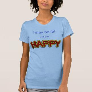 I may be fat but I am happy T-shirts
