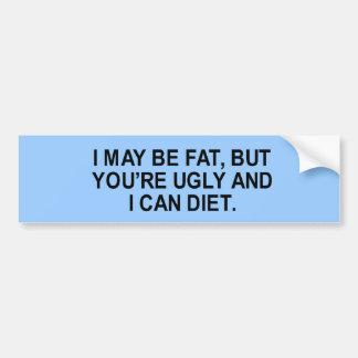i may be fat, but you're ugly and i can diet t-shi bumper stickers