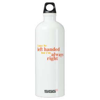 I may be left handed but I'm always right Aluminum Water Bottle