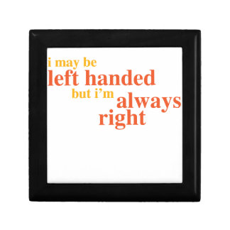 I may be left handed but I'm always right Keepsake Boxes