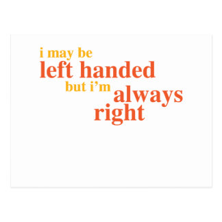 I may be left handed but I'm always right Post Cards