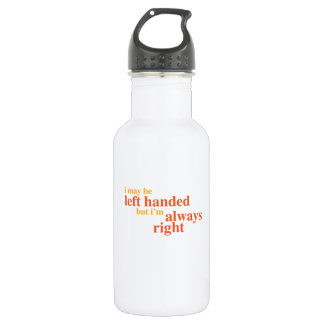 I may be left handed but I'm always right Water Bottle