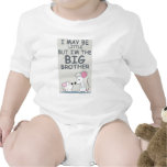 I may be little but I am the Big Brother T-shirt