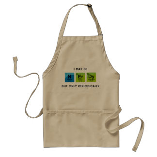 I May Be Nerdy But Only Periodically Apron