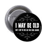 I May Be Old But... Button Pin