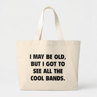 I May Be Old But I Got To See All The Cool Bands Tote Bags