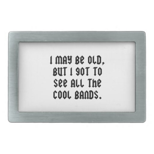 I May Be Old But I Got To See All The Cool Bands Rectangular Belt Buckle