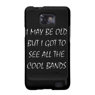 I May Be Old But I Got To See All The Cool Bands Galaxy SII Case