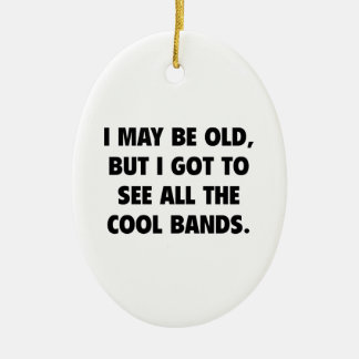 I May Be Old But I Got To See All The Cool Bands Ceramic Ornament