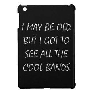 I May Be Old But I Got To See All The Cool Bands iPad Mini Cover