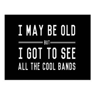 I May Be Old but I Got to See All the Cool Bands Postcard