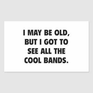 I May Be Old But I Got To See All The Cool Bands Rectangular Sticker