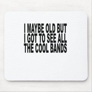 I may be old but I got to see all the cool bands T Mouse Pad