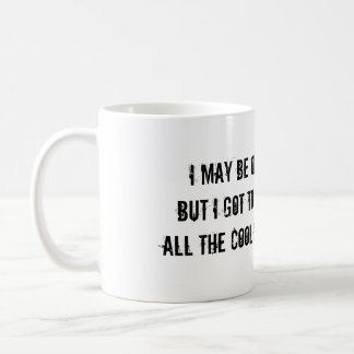 I MAY BE OLD, BUT I GOT TO SEE ALL THE GOOD BANDS COFFEE MUG