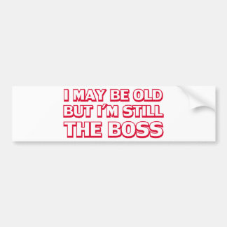 I may be old but I'm still the boss Bumper Sticker