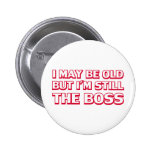 I may be old but I'm still the boss Pinback Buttons