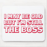 I may be old but I'm still the boss Mouse Pads